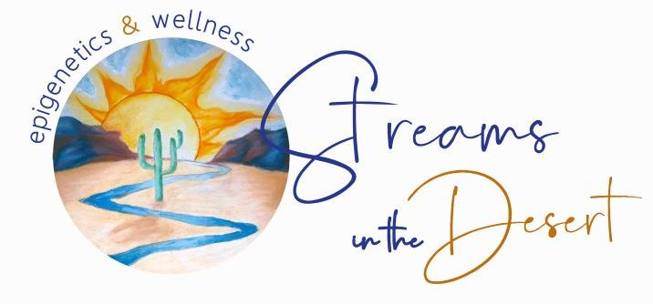 Streams in the Desert Epigenetics & Wellness